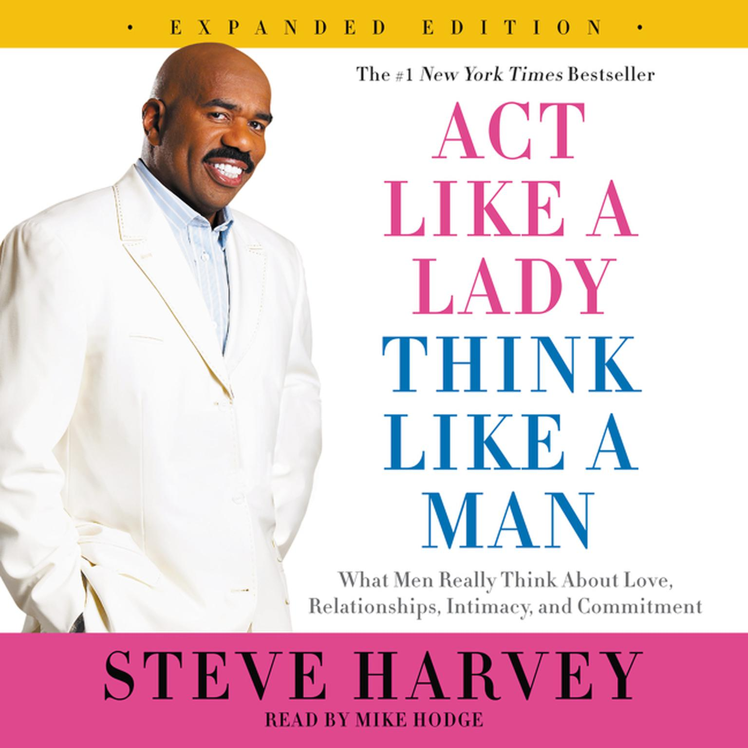 Printable Act Like a Lady, Think Like a Man, Expanded Edition: What Men Really Think About Love, Relationships, Intimacy, and Commitment Audiobook Cover Art