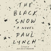 The Black Snow: A Novel, by Paul Lynch