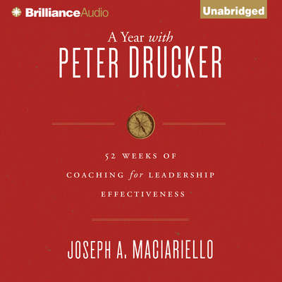 A Year with Peter Drucker: 52 Weeks of Coaching for Leadership Effectiveness Audiobook, by Joseph A. Maciariello