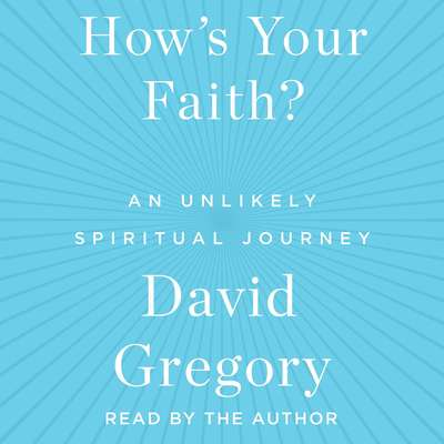 Hows Your Faith: An Unlikely Spiritual Journey Audiobook, by David Gregory
