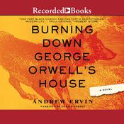 Burning Down George Orwell's House, by Andrew Ervin