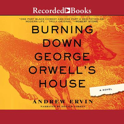 Burning Down George Orwell's House Audiobook, by Andrew Ervin