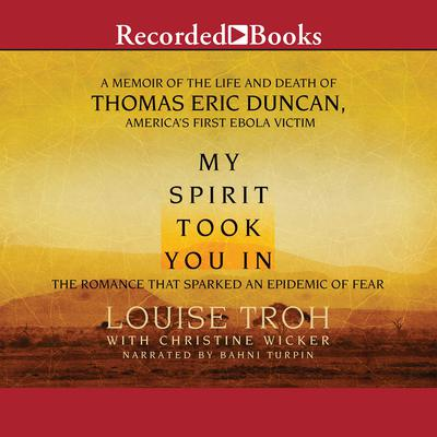 My Spirit Took You In: The Romance that Sparked an Epidemic of Fear: A Memoir of the Life and Death of Thomas Eric Duncan, Americas First Ebola Victim Audiobook, by Louise Troh