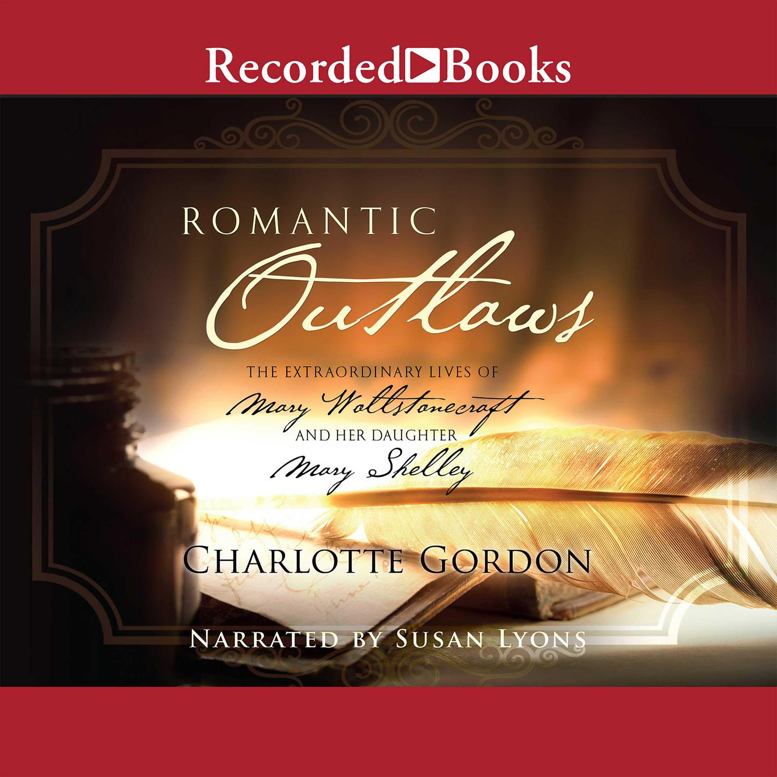 Printable Romantic Outlaws: The Extraordinary Lives of Mary Wollstonecraft and her daughter Mary Shelley Audiobook Cover Art