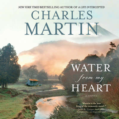 Water from My Heart: A Novel Audiobook, by Charles Martin