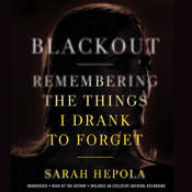 Blackout: Remembering the Things I Drank to Forget, by Sarah Hepola
