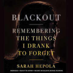 Blackout: Remembering the Things I Drank to Forget Audiobook, by Sarah Hepola