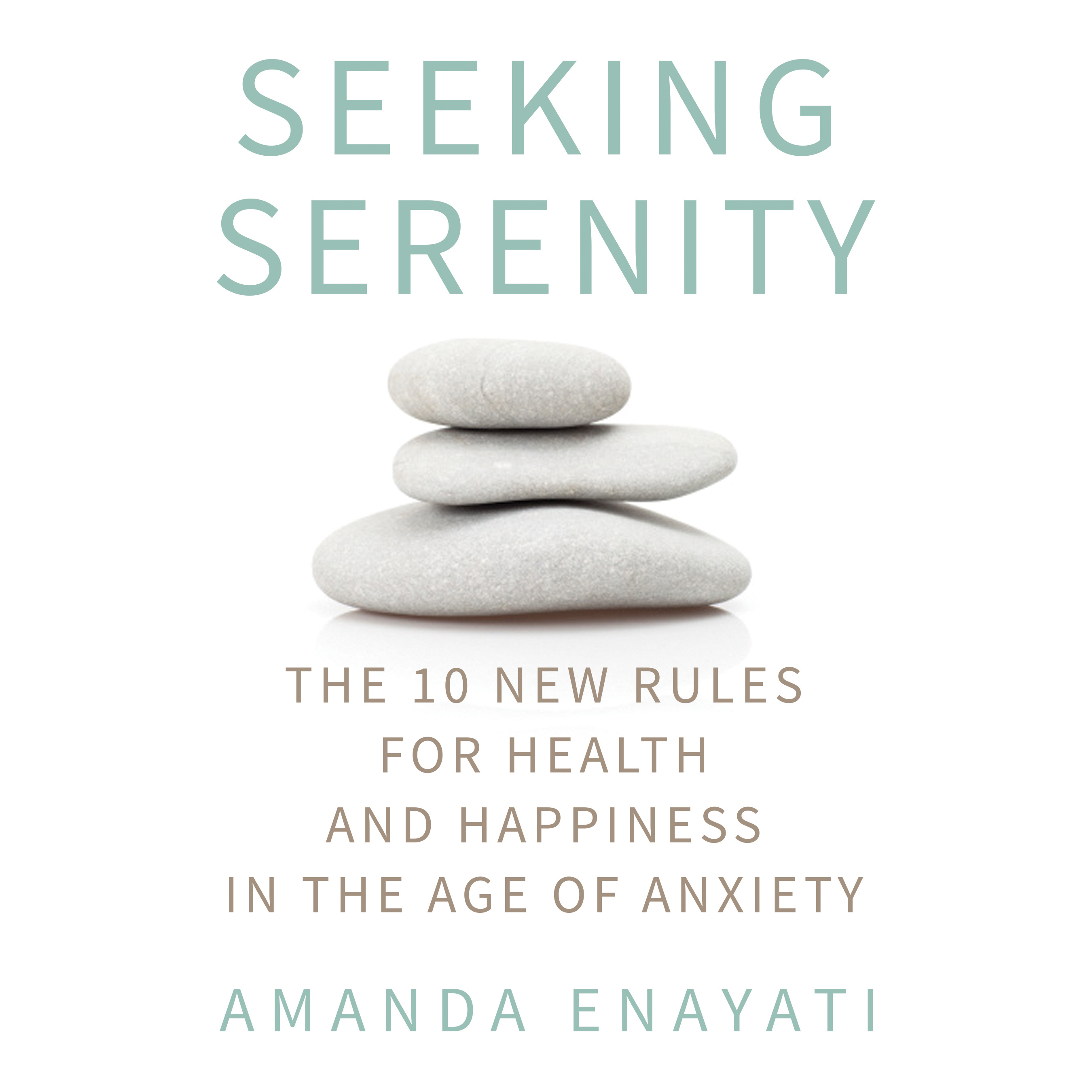 Printable Seeking Serenity: The 10 New Rules for Health and Happiness in the Age of Anxiety Audiobook Cover Art