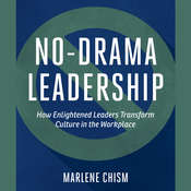 No-Drama Leadership: How Enlightened Leaders Transform Culture in the Workplace, by Marlene Chism