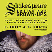 Shakespeare Basics for Grown-Ups: Everything You Need to Know About the Bard Audiobook, by E. Foley, B. Coates