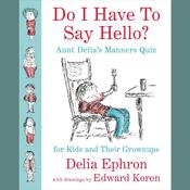 Do I Have to Say Hello? Aunt Delias Manners Quiz for Kids and Their Grown-ups: Aunt Delia's Manners Quiz for Kids and Their Grown-ups, by Delia Ephron