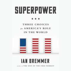 Superpower: Three Choices for Americas Role in the World Audiobook, by Ian Bremmer