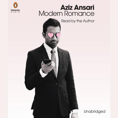 Modern Romance: An Investigation Audiobook, by Aziz Ansari