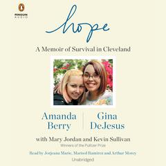 Hope: A Memoir of Survival in Cleveland Audiobook, by Amanda Berry, Gina DeJesus, Kevin Sullivan, Mary Jordan
