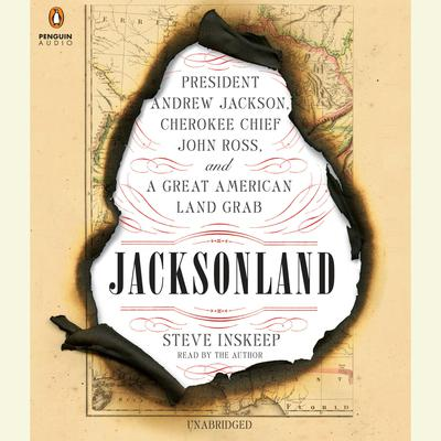 Jacksonland: President Andrew Jackson, Cherokee Chief John Ross, and a Great American Land Gr ab Audiobook, by Steve Inskeep