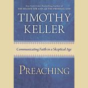 Preaching: Communicating Faith in an Age of Skepticism Audiobook, by Timothy Keller