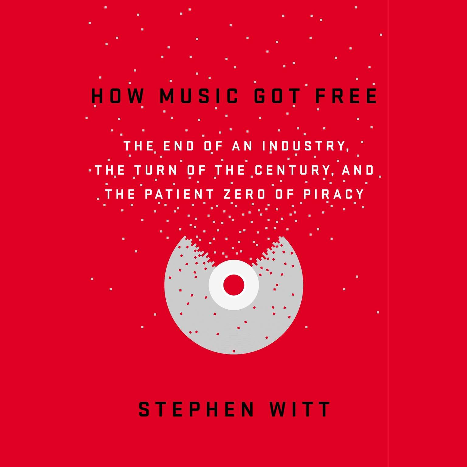 Printable How Music Got Free: The End of an Industry, the Turn of the Century, and the Patient Zero of Piracy Audiobook Cover Art