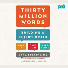 Thirty Million Words: Building a Childs Brain Audiobook, by Dana Suskind, Beth Suskind, Leslie Lewinter-Suskind