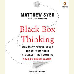 Black Box Thinking: Why Most People Never Learn from Their Mistakes—But Some Do Audiobook, by Matthew Syed