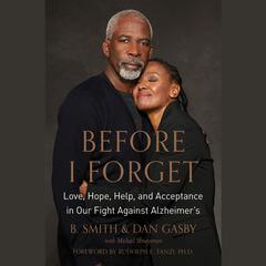 Before I Forget: Love, Hope, Help, and Acceptance in Our Fight Against Alzheimers Audiobook, by Michael Shnayerson, B. Smith, Dan Gasby