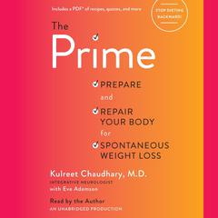 The Prime: Prepare and Repair Your Body for Spontaneous Weight Loss Audiobook, by Kulreet Chaudhary