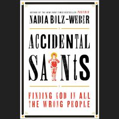 Accidental Saints: Finding God in All the Wrong People Audiobook, by Nadia Bolz-Weber