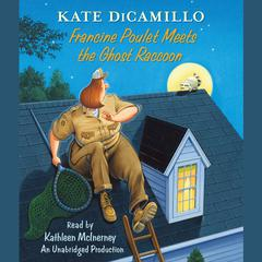 Francine Poulet Meets the Ghost Raccoon: Tales from Deckawoo Drive, Volume 2 Audiobook, by Kate DiCamillo
