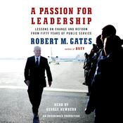 A Passion for Leadership: Lessons on Change and Reform from Fifty Years of Public Service, by Robert M. Gates, Robert M. Gates