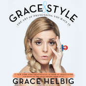 Grace & Style: The Art of Pretending You Have It Audiobook, by Grace Helbig