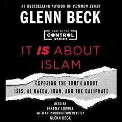 It IS about Islam: Exposing the Truth About ISIS, Al Qaeda, Iran, and the Caliphate Audiobook, by Glenn Beck