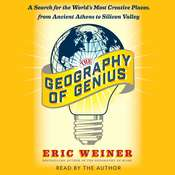 The Geography of Genius: A Search for the Worlds Most Creative Places from Ancient Athens to Silicon Valley, by Eric Weiner
