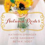 Autumn Brides: A Year of Weddings Novella Collection Audiobook, by Beth K. Vogt, Kathryn Springer, Katie Ganshert