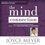 The Mind Connection: How the Thoughts You Choose Affect Your Mood, Behavior, and Decisions, by Joyce Meyer