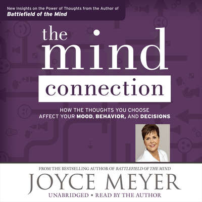 The Mind Connection: How the Thoughts You Choose Affect Your Mood, Behavior, and Decisions Audiobook, by Joyce Meyer