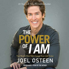 The Power of I Am: Two Words That Will Change Your Life Today Audiobook, by Joel Osteen
