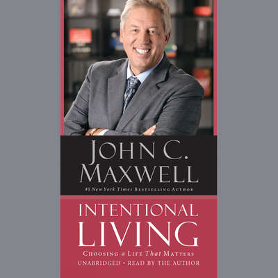 Intentional Living: Choosing a Life That Matters Audiobook, by John C. Maxwell