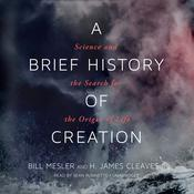 A Brief History of Creation: Science and the Search for the Origin of Life Audiobook, by Bill Mesler