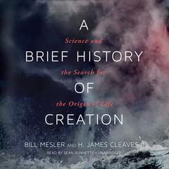 A Brief History of Creation: Science and the Search for the Origin of Life Audiobook, by Bill Mesler, H. James Cleaves