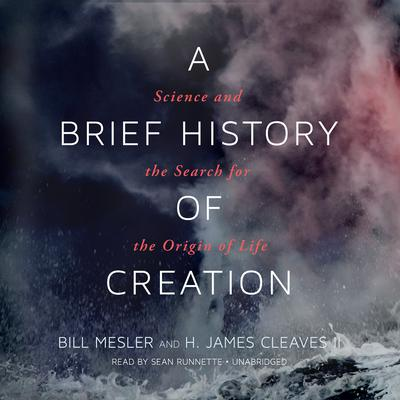 A Brief History of Creation: Science and the Search for the Origin of Life Audiobook, by