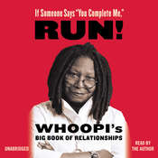 "If Someone Says ""You Complete Me,"" Run!: Whoopi's Big Book of Relationships, by Whoopi Goldberg"