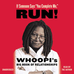 If Someone Says You Complete Me, RUN!: Whoopis Big Book of Relationships Audiobook, by Whoopi Goldberg