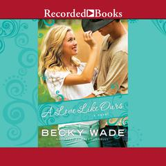 A Love Like Ours Audiobook, by Becky Wade