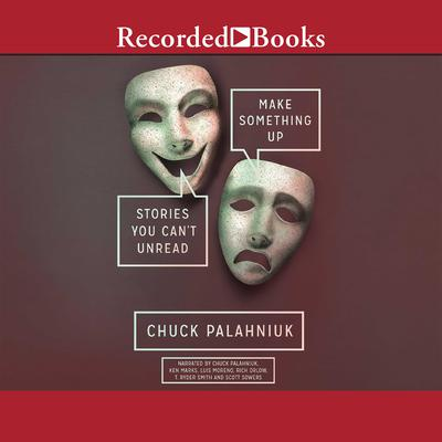 Make Something Up: Stories You Cant Unread Audiobook, by Chuck Palahniuk