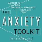 The Anxiety Toolkit: Strategies for Fine-Tuning Your Mind and Moving Past Your Stuck Points, by Alice Boyes