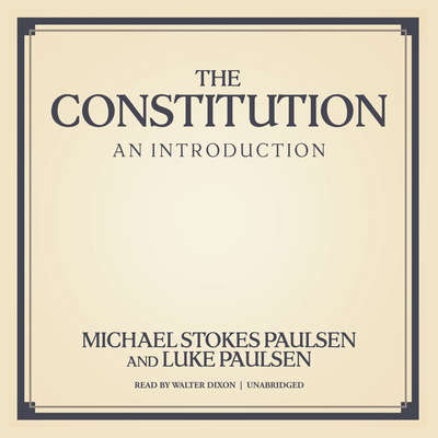 The Constitution: An Introduction Audiobook, by Michael Stokes Paulsen