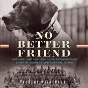No Better Friend: One Man, One Dog, and Their Extraordinary Story of Courage and Survival in WWII Audiobook, by Robert Weintraub