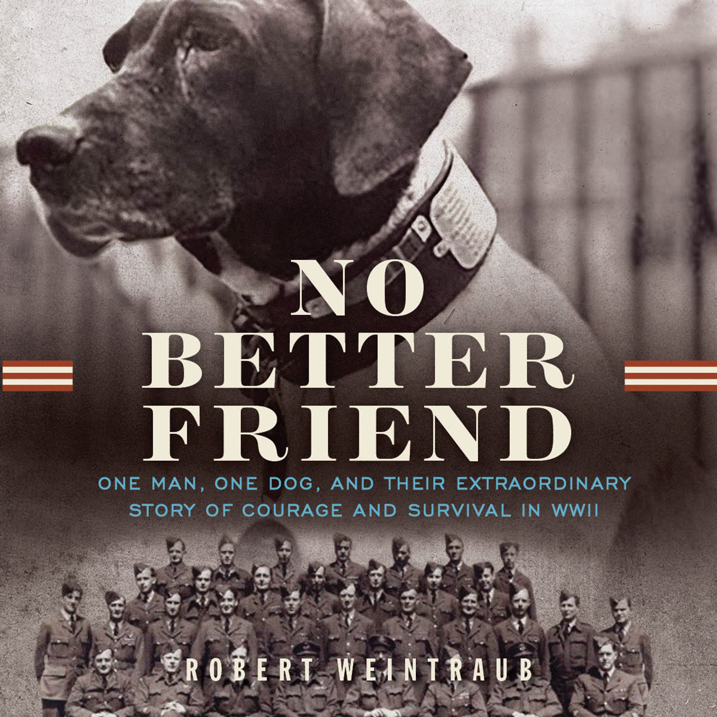 Printable No Better Friend: One Man, One Dog, and Their Extraordinary Story of Courage and Survival in WWII Audiobook Cover Art