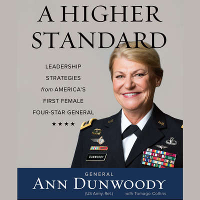 A Higher Standard: Leadership Strategies from Americas First Female Four-Star General Audiobook, by Ann Dunwoody
