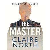 The Master: Gameshouse Novella 3, by Claire North