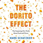 The Dorito Effect: The Surprising New Truth about Food and Flavor Audiobook, by Mark Schatzker